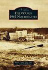 Delaware's 1962 Northeaster by Anthony P Pratt, Wendy L Carey, Kimberly K McKenna (Paperback / softback, 2014)