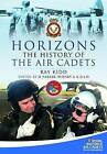 Horizons - The History of the Air Cadets: The History of the Air Cadets by Wing Commander H. R. 'Ray' Kidd (Hardback, 2014)