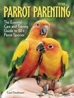 Parrot Parenting: The Essential Care and Training Guide to +20 Parrot Species by Carol Frischmann (Hardback, 2014)