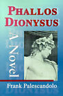 Phallos Dionysus by Frank Palescandolo (Paperback / softback, 2000)