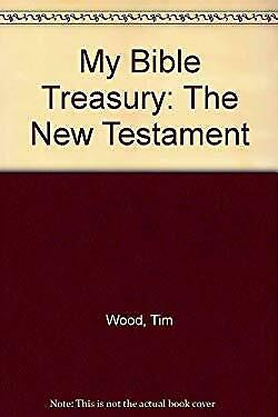 My Bible Treasury - The New Testament by Wood, Tim