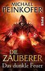 Das dunkle Feuer / Die Zauberer Bd.3 von Michael Peinkofer (2012, Taschenbuch)