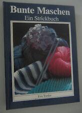 Bunte Maschen ~ein Strickbuch ~ Eva Tiesler 1. Auflage reich bebildert+erklärt