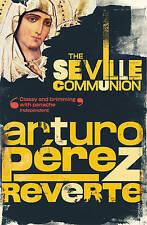 PEREZ-REVERTE-SEVILLE COMMUNION,THE BOOK NEW