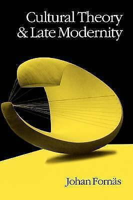 Cultural Theory and Late Modernity by Fornas, Johan