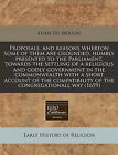 Proposals, and Reasons Whereon Some of Them Are Grounded, Humbly Presented to the Parliament, Towards the Settling of a Religious and Godly Government in the Commonwealth with a Short Account of the Compatibility of the Congregationall Way (1659) by Lewis Du Moulin (Paperback / softback, 2011)