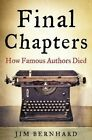 Final Chapters: How Famous Authors Died by Jim Bernhard (Paperback, 2015)