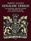 Heraldic Design: Its Origins, Ancient Forms and Modern Usage by Hubert Allcock (Paperback, 2004)
