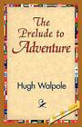 The Prelude to Adventure by Hugh Walpole (Hardback, 2006)