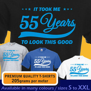 Details About It Took Me 55 Years To LOOK THIS GOOD Mens Women T Shirt 55th Birthday Year 1963