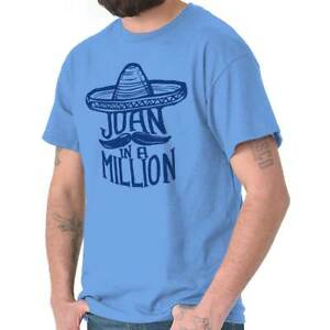 Juan In A Million Funny Mexican Ironic Sarcastic Unique Corny T Shirt Tee