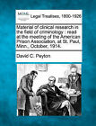 Material of Clinical Research in the Field of Criminology: Read at the Meeting of the American Prison Association, at St. Paul, Minn., October, 1914. by David C Peyton (Paperback / softback, 2010)