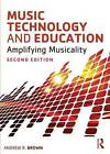 Music Technology and Education: Amplifying Musicality by Director of Humanities Publishing Andrew Brown (Paperback, 2014)
