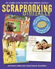 Scrapbooking Digitally: The Ultimate Guide to Saving Your Memories Digitally by Kerry Arquette, Darlene D'Agostino, Susha Roberts, Andrea Zocchi (Mixed media product)