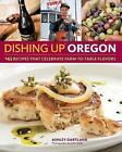 Dishing Up Oregon: 145 Recipes That Celebrate Farm-To-Table Flavors by Ashley Gartland (Paperback / softback, 2011)