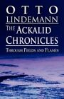 The Ackalid Chronicles: Through Fields and Flames by Otto Lindemann (Paperback / softback, 2011)