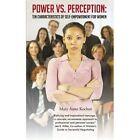 Power Vs. Perception Ten Characteristics of Self-empowerment for Women Paperback – 19 Aug 2013