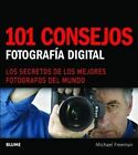101 Consejos: Fotografia Digital: Los Secretos de Los Mejores Fotografos del Mundo by Professor of French Language and Literature Michael Freeman (Paperback / softback, 2014)