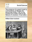 The Substance of a Speech Made by Lord Auckland, on Monday the Second Day of May, 1796, on the Occasion of a Motion Made by the Marquis of Lansdown. a New Edition. by William Eden Auckland (Paperback / softback, 2010)