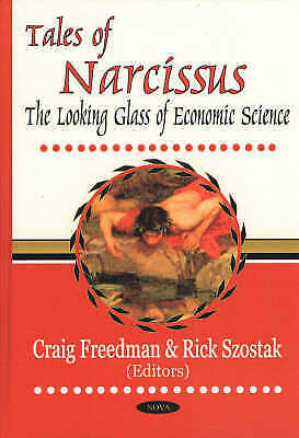Tales of Narcissus: The Looking Glass of Economic Science, Szostak, Rick, New Bo