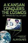 a Kansan Conquers The Cosmos or Spaced out All My Life 9781450264419