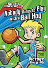 Nobody Wants to Play with a Ball Hog by Julie Gassman (Hardback, 2010)