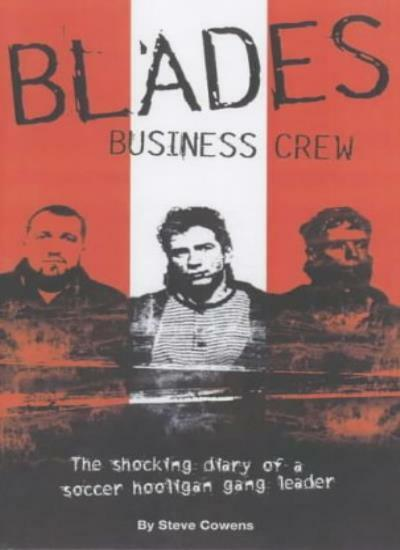Blades Business Crew: The Inside Story of a Football Hooligan Gang