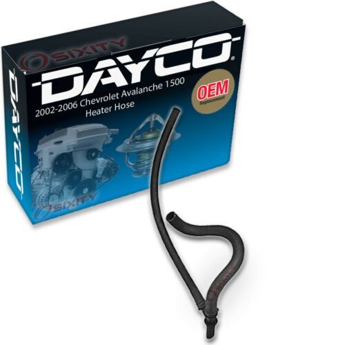 Heater fr Dayco Heater Hose for 2002-2006 Chevrolet Avalanche 1500 5.3L V8