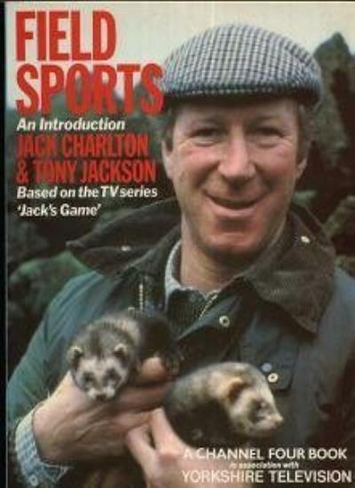 Field Sports (A Channel Four book) By Jack Charlton, Tony Jackson