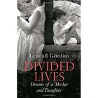 Divided Lives: Dreams of a Mother and a Daughter by Lyndall Gordon (Hardback, 2014)