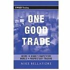 Wiley Trading: One Good Trade : Inside the Highly Competitive World of Proprietary Trading 454 by Mike Bellafiore (2010, Hardcover)