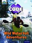 Project X Code Extra: Orange Book Band, Oxford Level 6: Fiendish Falls: Wild Waterfall Adventures by Isabel Thomas (Paperback, 2016)