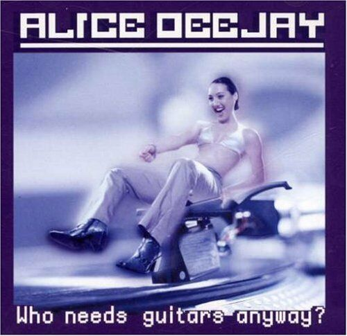 1 of 1 - Alice Deejay - Who Needs Guitars Anyway? - Alice Deejay CD 6RVG The Cheap Fast