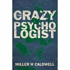 The Crazy Psychologist by Miller Caldwell (Paperback, 2015)