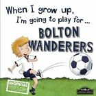 When I Grow Up I'm Going to Play for Bolton by Gemma Cary (Hardback, 2016)
