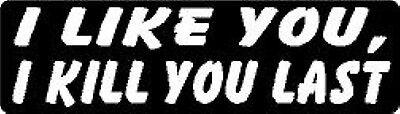I LIKE YOU, I KILL YOU LAST HELMET STICKER HARD HAT STICKER TOOLBOX STICKER