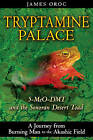 Tryptamine Palace: 5-MeO-DMT and the Sonoran Desert Toad by James Oroc (Paperback, 2009)