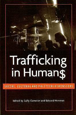 Trafficking in Humans: Social, Cultural and Political Dimensions by United...