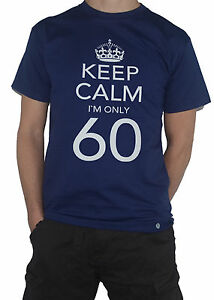 NEW-60th-Birthday-Keep-Calm-I-m-Only-60-Funny-T-SHIRT-Gift-Present-Top-Tee