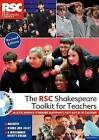 The RSC Shakespeare Toolkit for Teachers by Royal Shakespeare Company (Mixed media product, 2013)