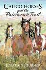 Calico Horses and the Patchwork Trail by Loraine Turner (Paperback, 2014)