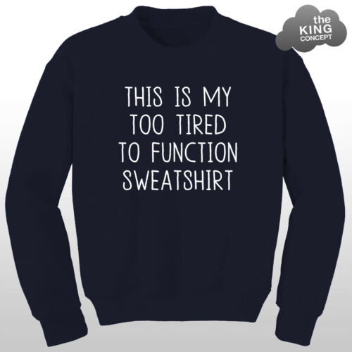 This Is My Too Tired To Function Sweatshirt Sweater Jumper Top Funny Tee Unisex