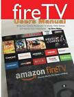 Fire TV Users Manual: Bring Your Favorite Movies and TV Shows, Video Games and Apps to Your Living Room by All on the Berkeley Roundtable on the International Economy Steve Weber (Paperback / softback, 2014)