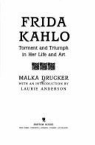 Frida Kahlo   Torment And Triumph In Her Life And Art By