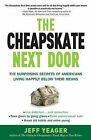 The Cheapskate Next Door: The Surprising Secrets of Americans Living Happily Below Their Means by Jeff Yeager (Paperback / softback)