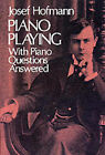 Piano Playing: With Piano Questions Answered by Josef Hofmann (Paperback, 1976)