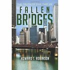 Fallen Bridges: The Truth of Five That Be by Howard T Robinson (Paperback / softback, 2013)