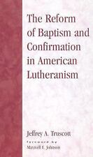 Drew University Studies in Liturgy: The Reform of Baptism and Confirmation in...