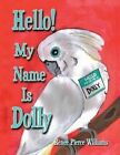 Hello! My Name Is Dolly by Renee Pierce Williams (Paperback / softback, 2013)