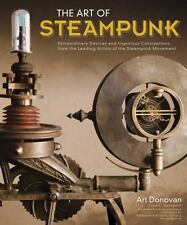 Art of Steampunk, The: Extraordinary Devices and Ingenious Contraptions from the